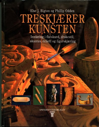 9788200417545: Treskjærer kunsten: Innføring i flatskurd, drakestil, akantus, relieff og figurskjæring (Norwegian Edition)