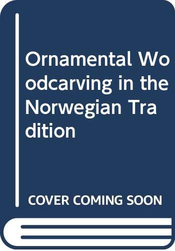 9788200419785: Ornamental Woodcarving in the Norwegian Tradition