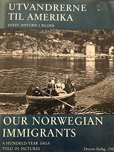 Utvandrerne Til America (Our Norwegian Immigrants): A Hundred Year Saga Told in Pictures