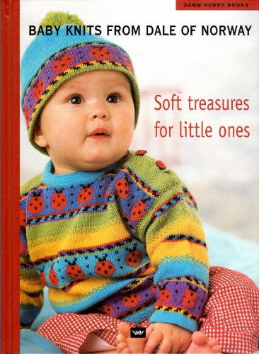 Baby Knits from Dale of Norway: Soft Treasures for Little Ones: Dale of Norway