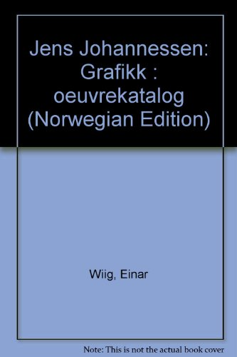 Jens Johannessen: Grafikk : oeuvrekatalog (Norwegian Edition): Wiig, Einar