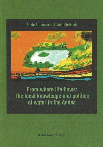 From Where Life Flows - The Local Knowledge and Politics of Water in the Andes