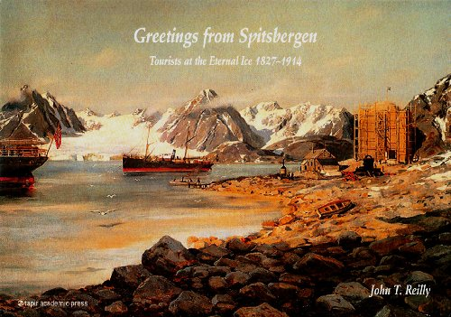 9788251924603: Greetings from Spitsbergen: Tourists at the Eternal Ice 1827-1914