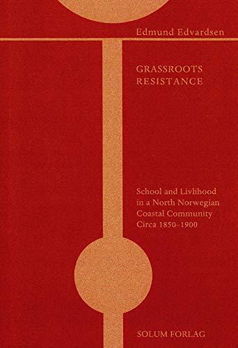 Grassroots Resistance - School and Livelihood in a North Norwegian Coastal Community Circa 1850-...