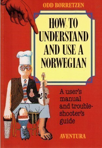 9788258808289: How to Understand and Use a Norwegian: A User's Manual and Trouble-shooter's Guide