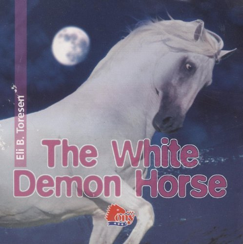 The White Demon Horse: Eli B. Toresen