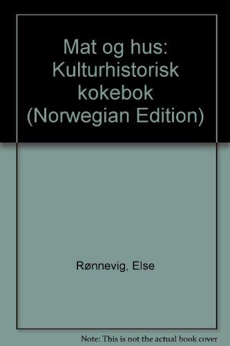Mat og hus: Kulturhistorisk kokebok (Norwegian Edition): RÃ nnevig, Else