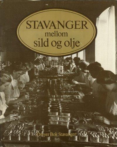 Stavanger mellom sild og olje: Hermetikkbyen 1900-1940. Volum 1: Danielsen, Rolf (editor)