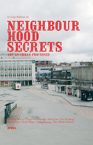 Neighbourhood Secrets: Art as Urban Processes: Bourriaud, Nicolas; Bradley, Will; Dasgupta, Rana; ...