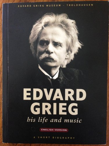 Edvard Grieg - His Life and Music: Erling Dahl Jr.