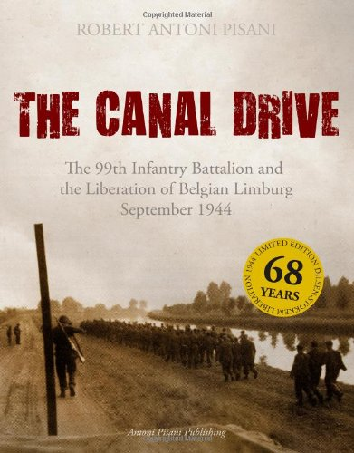 9788292500002: The Canal Drive: The 99th Infantry Battalion and the Liberation of Belgian Limburg, September 1944