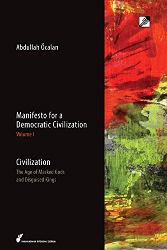 Manifesto for a Democratic Civilization, Volume 1: Civilization: The Age of Masked Gods and ...