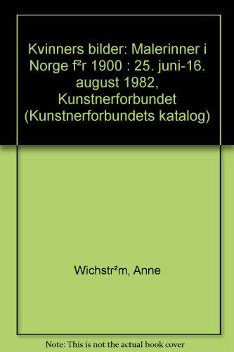 9788299088602: Kvinners bilder: Malerinner i Norge før 1900 : 25. juni-16. august 1982 (Kunstnerforbundets katalog) (Norwegian Edition)