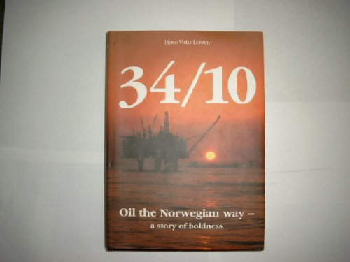 34/10 Oil the Norwegian Way-a-Story of Boldness.: Leroen, Bjorn Vidar .