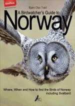 9788299806244: A Birdwatcher's Guide to Norway - Where, When and How to find the Birds of Norway including Svalbard