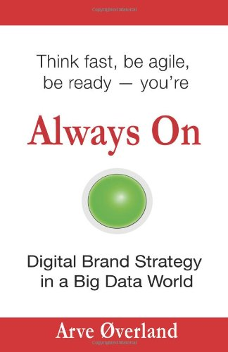 9788299953405: Always On: Digital Brand Strategy in a Big Data World: Think fast, be agile, be ready