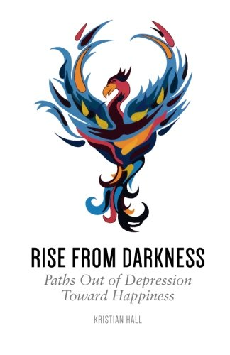 9788299988735: Rise from Darkness: How to Overcome Depression through Cognitive Behavioral Therapy and Positive Psychology: Paths Out of Depression Toward Happiness