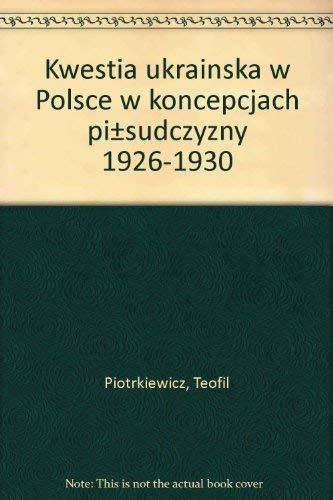 Kwestia Ukrainska W Polsce W Koncepcjach Pilsudczyzny, 1926 - 1930: Piotrkiewicz, Teofil