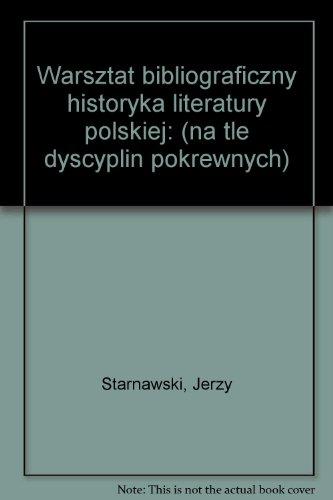 Warsztat bibliograficzny historyka literatury polskiej: Na tle dyscyplin pokrewnych (Polish Edition...