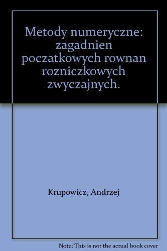 Metody numeryczne: zagadnien poczatkowych rownan rozniczkowych zwyczajnych.: Krupowicz, Andrzej