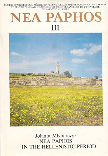 NEA PAPHOS III: NEA PAPHOS IN THE HELLENISTIC PERIOD: Mlynarczyk, Jolanta