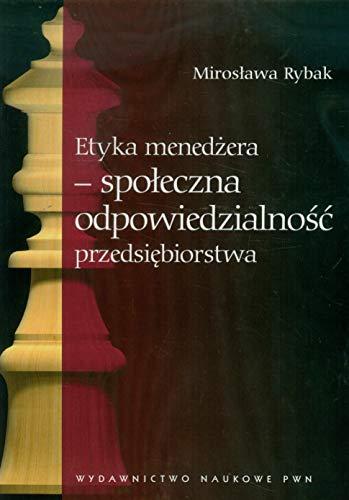 Etyka menedzera - spoleczna odpowiedzialnosc przedsiebiorstwa: Rybak Miroslawa