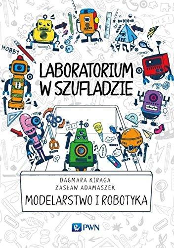 Laboratorium w szufladzie. Modelarstwo i robotyka: Kiraga Dagmara
