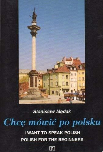9788302064036: Chce Mowic Po Polsku-I Want To Speak For Beginners