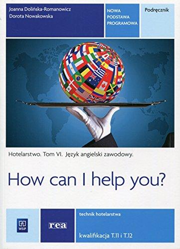 9788302146961: How can I help you Hotelarstwo Tom 6 Podrecznik Jezyk angielski zawodowy Kwalifikacja T11 i T12