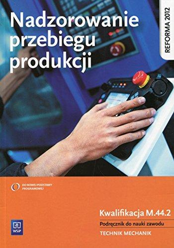 9788302149849: Nadzorowanie przebiegu produkcji Podrecznik do nauki zawodu technik mechanik M.44.2