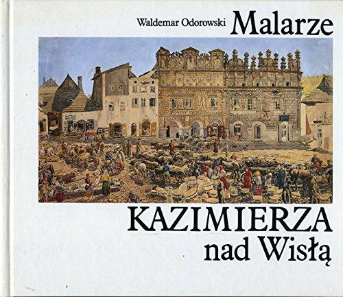 Malarze Kazimierza nad Wisla.: Odorowski Waldemar: