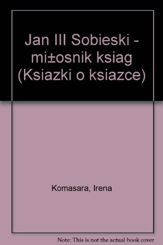 Jan III Sobieski--milosnik ksiag (Ksiazki o ksiazce): Irena Komasara