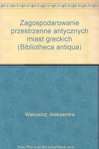9788304012233: Zagospodarowanie przestrzenne antycznych miast greckich (Bibliotheca antiqua) (Polish Edition)