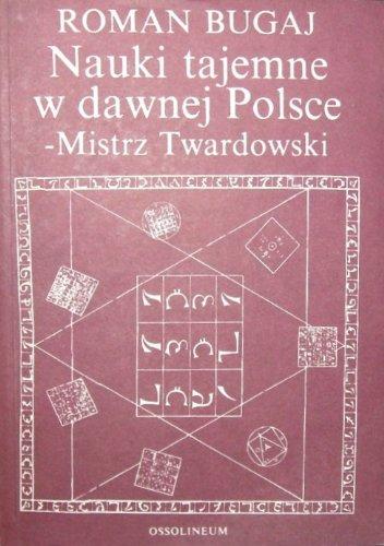 9788304016590: Nauki tajemne w dawnej Polsce- mistrz Twardowski (Polish Edition)