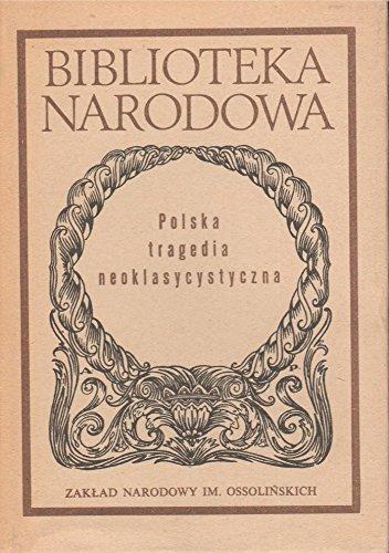 Polska tragedia neoklasycystyczna (Biblioteka narodowa) (Polish Edition)