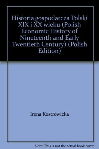 Historia gospodarcza Polski XIX i XX wieku (Polish Economic History of Nineteenth and Early ...