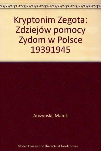 """Kryptonim """"Zegota"""": Z dziejow pomocy Zydom w: Arczynski, Marek"""