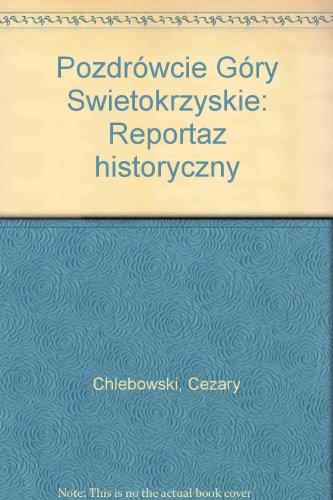 9788307011943: Pozdrowcie Gory Swietokrzyskie: Reportaz historyczny (Polish Edition)