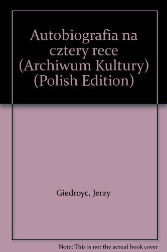 Autobiografia na cztery rece (Archiwum Kultury) (Polish: Giedroyc, Jerzy