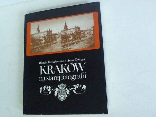 Krakow na starej fotografii: Mossakowska, Wanda; Zencak, Anna