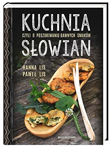 9788310126528: Kuchnia Slowian czyli o poszukiwaniu dawnych smakow