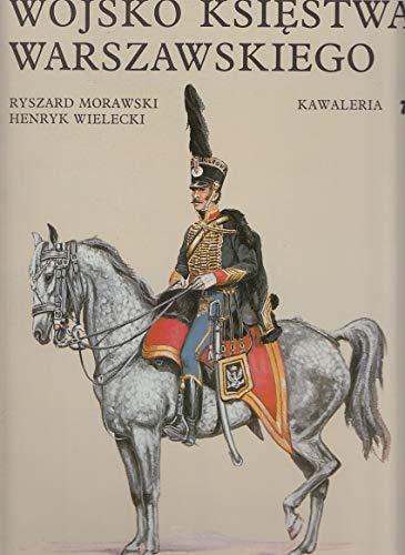 Wojsko Ksiestwa Warszawskiego - Kawaleria: Morawski, Ryszard /.