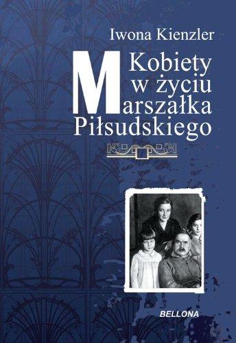 Kobiety w zyciu Marszalka Pilsudskiego (polish): Kienzler Iwona