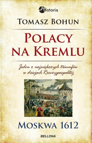 Polacy na Kremlu. Moskwa 1612: Bohun Tomasz