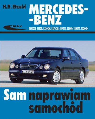 9788320616781: Mercedes-Benz E200CDI, E220D, E220CDI, E270CDI, E290TD, E300D, E300TD, E320CDI, od 06.1995 do 03.2002 roku