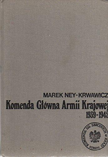 Komenda Glowna Armii Krajowej 1939-1945 (Polish Edition): Ney-Krwawicz, Marek