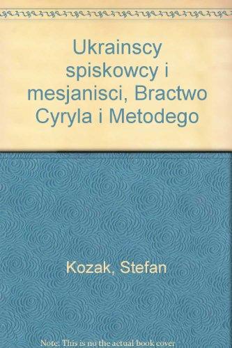 Ukrainscy Spiskowcy I Mesjanisci Bractwo Cyryla I Metodego: Stefan Kozak