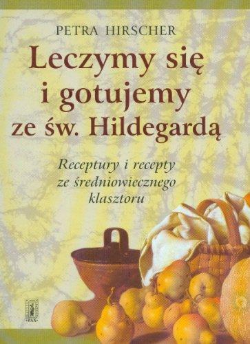 9788321117454: Leczymy sie i gotujemy ze sw. Hildegarda: Receptury i recepty ze sredniowiecznego klasztoru