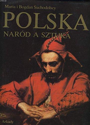 Polska--Narod a Sztuka: Dzieje Polskiej Swiadomosci Narodowej I Jej Wyraz W Sztuce: Suchodolscy, ...