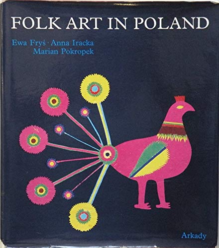 Folk Art in Poland: Frys-Pietraszkkowa, Ewa, Et. Al.